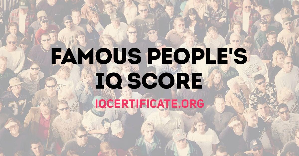 Famous People's IQ Scores - IQ Certificate